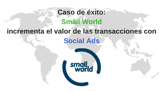 Small World incrementa, con Paid Social, el valor de las transacciones.